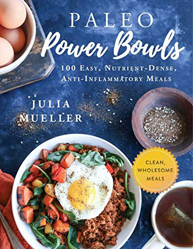 Paleo Power Bowls 100 Easy, Nutrient-Dense, Anti-Inflammatory Meals -  edition by Mueller, Julia. Cook, Food & Wine   @ .