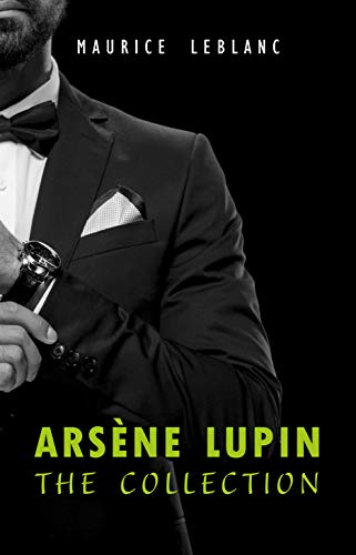 Arsène Lupin The Collection (Arsène Lupin Gentleman Burglar, Arsène Lupin vs Herlock Sholmes, The Hollow Needle, 813, The Crystal Stopper and many more) -  edition by Leblanc, Maurice. Literature & Fiction   @ .