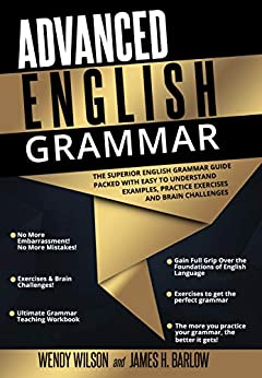 Advanced English Grammar The Superior English Grammar Guide Packed With Easy to Understand Examples, Practice Exercises and Brain Challenges -  edition by Wilson, Wendy, Barlow, James H.. Reference   @ .