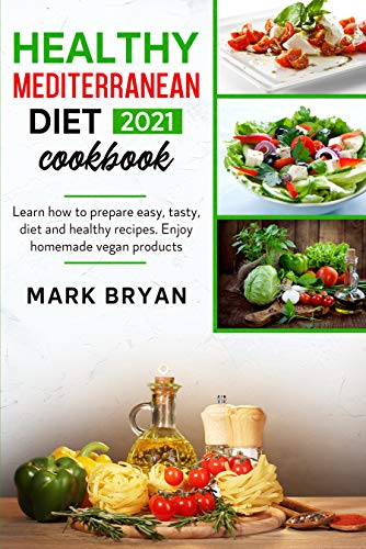 Healthy mediterranean diet cook 2021 Learn how to prepare easy, tasty, diet and healthy recipes. Enjoy homemade vegan products -  edition by Bryan, Mark . Cook, Food & Wine   @ .