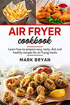 Air fryer cook  Learn how to prepare easy, tasty, diet and healthy recipes by air frying meals -  edition by Bryan, Mark. Health, Fitness & Dieting   @ .