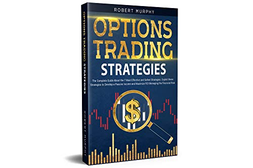 Options Trading Strategies  The Complete Guide About the 7 Most Effective and Safest Strategies. Exploit these Strategies to Develop a Passive Income ... Options Trading Complete Course  2)  Murphy, Robert