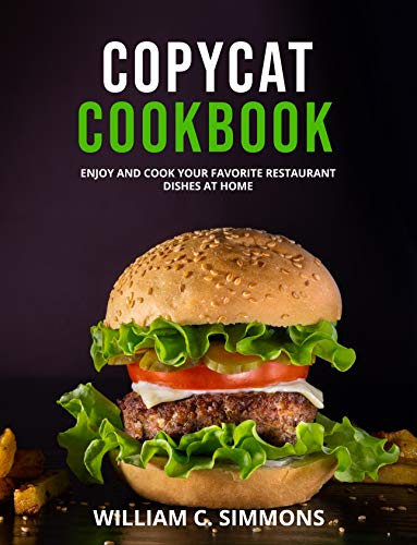 COPYCAT COOKBOOK ENJOY AND COOK YOUR FAVORITE RESTAURANT DISHES AT HOME -  edition by SIMMONS, WILLIAM C.. Cook, Food & Wine   @ .