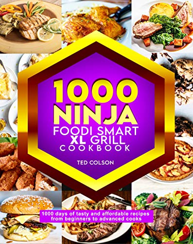 1000 Ninja Foodi Smart XL Grill Cook 1000 Days of Tasty and Affordable Recipes from Beginners to Advanced cooks  Colson, Ted