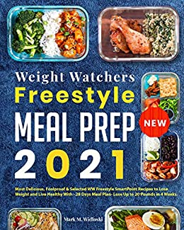 New Weight Watchers Freestyle Meal Prep 2021 Most Delicious, Foolproof & Selected WW SmartPoint Recipes to Lose Weight and Live Healthy With - 28 Days Meal Plan- Lose Up to 20 Pounds in 4 Weeks -  edition by Widloski, Mark M.. Health, Fitness & Dieting   @ .