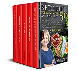 Keto Diet For Women Over 50 and Renal Diet The Complete Guide For Senior Women To Lose Weight And Managing Kidney Diseases With Flavorful Meals That are Low in Sodium and Salt . Easy To Use -  edition by Cook, Elizabeth. Cook, Food & Wine   @ .