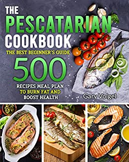 The Pescatarian Cook The Best beginners guide 500 Recipes Meal Plan to Burn Fat and Boost Health  Volgel, Gary