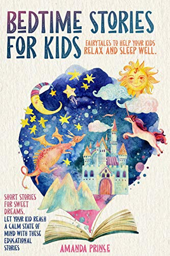 Bedtime Stories for Kids Fairytales to Help Your Kids Relax and Sleep Well. Short Stories for Sweet Dreams. Let Your Kid Reach a Calm State of Mind With These Educational Stories -  edition by Prince, Amanda . Children   @ .