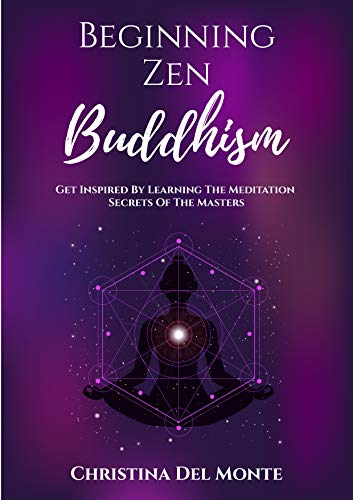 Beginning Zen Buddhism Get Inspired By Learning The Meditation Secrets Of The Masters -  edition by Del Monte, Christina. Crafts, Hobbies & Home   @ .