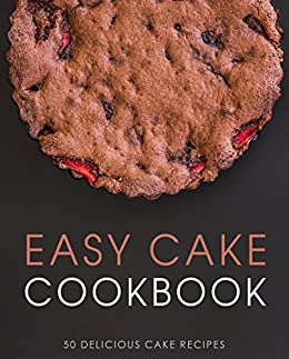 Easy Cake Cook 50 Delicious Cake Recipes (2nd Edition) -  edition by Press, Sumo. Cook, Food & Wine   @ .