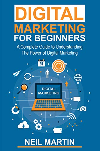 Digital Marketing For Beginners A Complete Guide To Understand The Power Of Digital Marketing  Martin, Neil