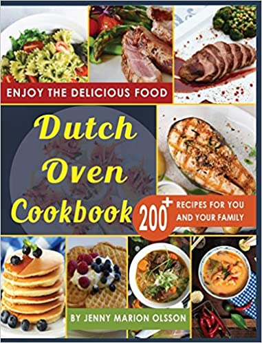 Dutch Oven Cook 200+ Recipes, Easy to Make, No-Hassle, Tasty Recipes that You Can Feast Upon Day After Day By Using Your Dutch Oven Olsson, Jenny Marion 9781801581349
