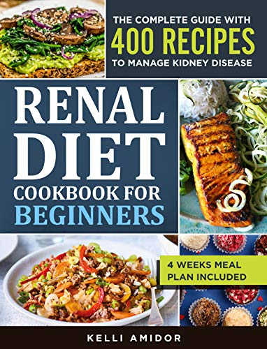 RENAL DIET COOKBOOK FOR BEGINNERS The Complete Guide with 400 Easy and Delicious Recipes to Manage Kidney Disease. 4 Weeks Meal Plan Included -  edition by Amidor, Kelli. Cook, Food & Wine   @ .