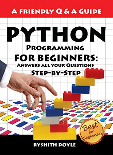 Python Programming Answers all your Questions Step-by-Step (Programming for Beginners A Friendly Q & A Guide  1), Doyle, Ryshith