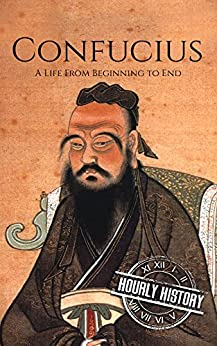 Confucius A Life From Beginning to End (History of China) -  edition by History, Hourly. Reference   @ .