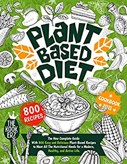 Plant Based Diet Cook 2021 The New Complete Guide With 800 Easy and Delicious Plant-Based Recipes to Meet All The Nutritional Needs for a Modern, Healthy and Active Life -  edition by Kookerz, The. Health, Fitness & Dieting   @ .
