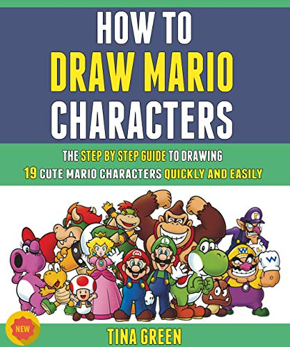 How To Draw Mario Characters The Step By Step Guide To Drawing 19 Cute Mario Characters Quickly And Easily. -  edition by Green, Tina, Martin, Roy. Arts & Photography   @ .