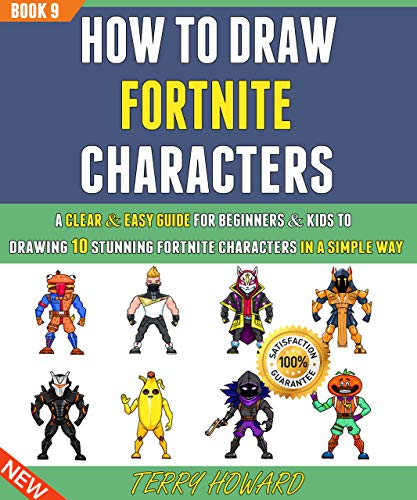 How To Draw Fortnite Characters A Clear & Easy Guide For Beginners & Kids To Drawing 10 Stunning Fortnite characters In A Simple Way ( 9). -  edition by Howard, Terry . Arts & Photography   @ .