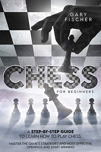 Chess for beginners A step-by-step guide to learn how to play chess. Master the game's strategies and most effective openings and start winning -  edition by Fischer, Gary. Humor & Entertainment   @ .