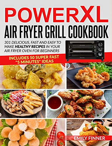 PowerXL Air Fryer Grill Cook 301 Delicious, Fast and Easy to Make Healthy Recipes in Your Air Fryer Oven for Beginners - Includes 50 Super Fast 5 Minutes Ideas  Finner, Emily