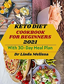 KETO DIET COOKBOOK FOR BEGINNERS The Complete Guide to Ketogenic Diet and Recipes to Reverse and Prevent Diabetes, Heart Disease Conditions and Improve Weight loss -  edition by Melissa, Dr Linda. Cook, Food & Wine   @ .