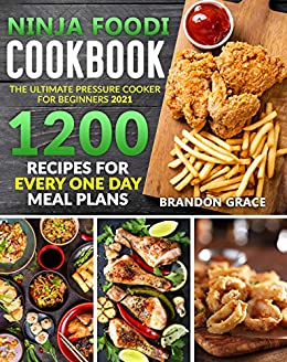 Ninja foodi Cook The ultimate Pressure Cooker For Beginners 2021 1200 Reciper For Every One Day Meal Plans  Grace, Brendon