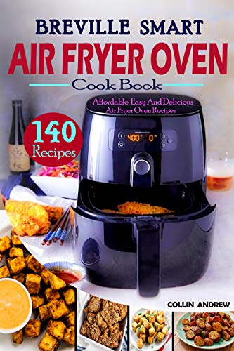 Breville Smart Air Fryer Oven Cook 140 Affordable,Easy,and Delicious Air Fryer Oven Recipes  Andrew, Collin