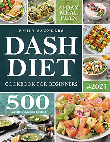 Dash Diet Cook for Beginners 500 Wholesome Recipes for Balanced and Low Sodium Meals. The Complete Guide to Safely and Healthily Lowering High Blood Pressure. 21-Day Meal Plan Included -  edition by Saunders, Emily. Health, Fitness & Dieting   @ .