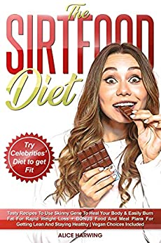 Sirtfood Diet Tasty Recipes to Use Skinny Gene to Heal your Body & Easily Burn Fat for Rapid Weight Loss + BONUS Food and Meal Plans for Getting Lean and Staying Healthy | Vegan Choices Included -  edition by Harwing, Alice. Health, Fitness & Dieting   @ .
