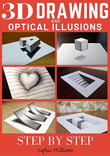 3d Drawing and Optical Illusions How to Draw Optical Illusions and 3d Art Step by Step Guide for Kids, Teens and Students -  edition by Williams, Sophia. Arts & Photography   @ .