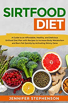 Sirtfood Diet A Guide to an Affordable, Healthy, and Delicious Sirtfood Diet Plan with Recipes to Increase Body Metabolism and Burn Fat Quickly by Activating Skinny Gene -  edition by Stephenson, Jennifer. Health, Fitness & Dieting   @ .