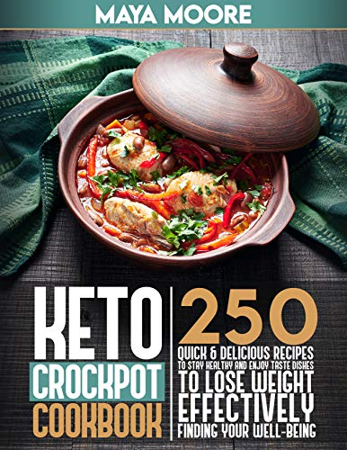Keto Crockpot Cook 250-Quick & Delicious Recipes to Stay Healthy and Enjoy Taste Dishes to Lose Weight Loss, Finding Your Well-Being. -  edition by Moore, Maya . Cook, Food & Wine   @ .