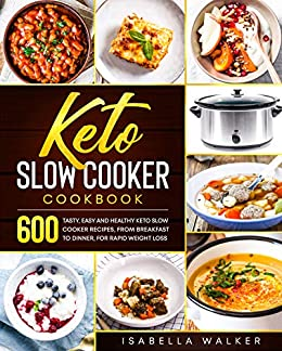 Keto Slow Cooker Cook 600 Tasty, Easy And Healthy Keto Slow Cooker Recipes, From Breakfast To Dinner, For Rapid Weight Loss -  edition by Walker, Isabella. Cook, Food & Wine   @ .