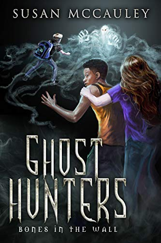Ghost Hunters Bones in the Wall A spooky-fun ghost adventure! -  edition by McCauley, Susan. Children   @ .