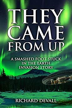 They Came From Up A Smashed Foot Stuck in the Earth Invasion Story  DeVall, Richard