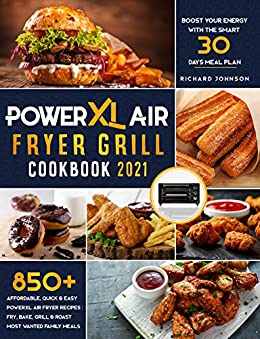 Power XL Air Fryer Grill Cook 2021 850+ Affordable, Quick & Easy PowerXL Air Fryer Recipes | Fry, Bake, Grill & Roast Most Wanted Family Meals. Boost ... Energy with the Smart 30 Days Meal Plan! -  edition by Johnson, Richard. Health, Fitness & Dieting   @ .