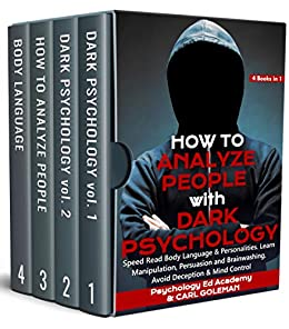 How to Analyze People with Dark Psychology Speed Read Body Language & Personalities. Learn Manipulation, Persuasion and Brainwashing. Avoid Deception & Mind Control - 4  in 1  Goleman, Carl