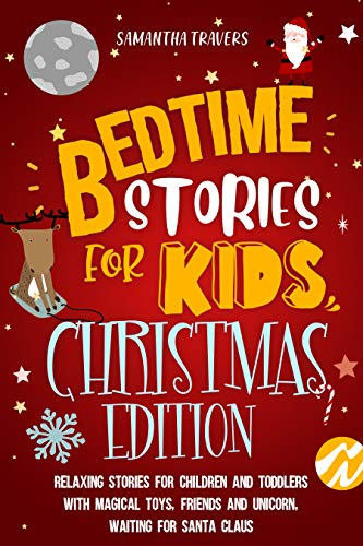 Bedtime stories for kids Relaxing Christmas stories for children and toddlers with magical toys, friends and unicorn, waiting for Santa Claus -  edition by TRAVERS, SAMANTHA. Children   @ .