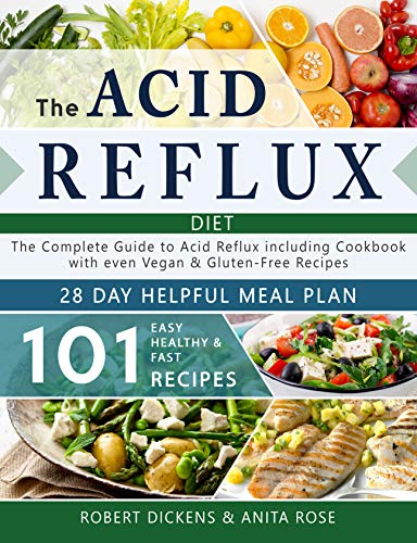 Acid Reflux Diet The Complete Guide to Acid Reflux & GERD + 28 Days healpfull Meal Plans Including Cook with 101 Recipes even Vegan & Gluten-Free ... your diseases - Dieting & Self-Help) -  edition by Dikens, Robert, Rose, Anita. Health, Fitness & Dieting   @ .