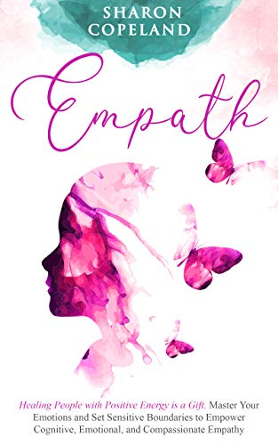 Empath Healing People with Positive Energy is a Gift. Master Your Emotions and Set Sensitive Boundaries to Empower Cognitive, Emotional, and Compassionate Empathy (Spiritual & Healing  1) -  edition by Copeland, Sharon. Health, Fitness & Dieting   @ .