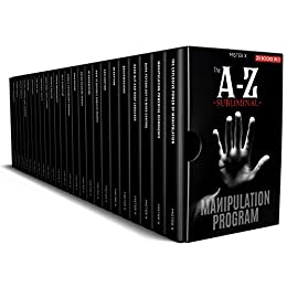 THE A-Z SUBLIMINAL MANIPULATION PROGRAM [25 BOOKS IN 1] Revealed 1000+1 NLP and Dark Psychology Censored Techniques of FBI Psychologists, Billionaire ... and Influential Politicians (THE X SERIE$) -  edition by X, MI$TER . Religion & Spirituality   @ .