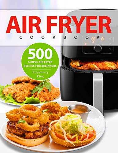 Air Fryer Cook 500 Simple Air Fryer Recipes for Beginners -  edition by King, Rosemary. Cook, Food & Wine   @ .