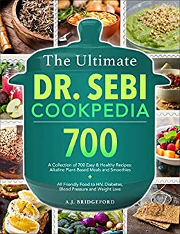 The Ultimate Dr. Sebi Cookpedia A Collection of 700 Easy & Healthy Recipes Alkaline Plant-Based Meals and Smoothies + All Friendly Food to Herpes, Diabetes, Blood Pressure and Weight Loss -  edition by Bridgeford, A. J.. Health, Fitness & Dieting   @ .