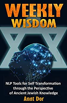 Weekly Wisdom NLP Tools for Self Transformation through the Perspective of Ancient Jewish Knowledge -  edition by Dor, Anat . Religion & Spirituality   @ .