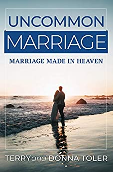 Uncommon Marriage Marriage Made in Heaven (UNCOMMON GRACE SERIES  2) -  edition by Toler, Terry, Toler, Donna. Religion & Spirituality   @ .