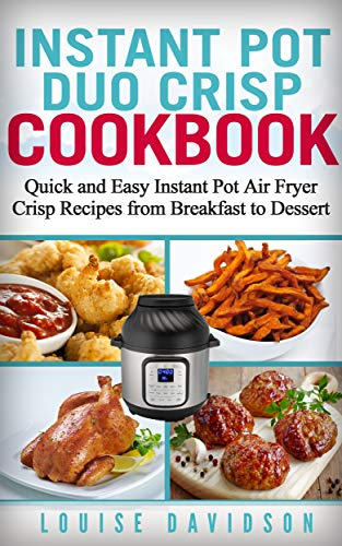 Instant Pot Duo Crisp Cook  Quick and Easy Instant Pot Air Fryer Crisp Recipes from Breakfast to Dessert -  edition by Davidson, Louise. Cook, Food & Wine   @ .