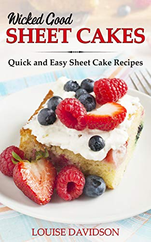 Wicked Good Sheet Cakes  Quick and Easy Sheet Cake Recipes -  edition by Davidson, Louise. Cook, Food & Wine   @ .