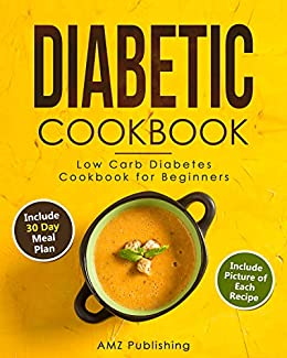 Diabetic Cook Low Carb Diabetes Cook for Beginners Diabetic. Cook with 30 Day Meal Plan Easy and Healthy Diabetic Recipes (Diabetic Cook) -  edition by Publishing, AMZ. Professional & Technical   @ .