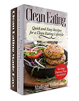 CLEAN EATING BOX SET Vol. 1 Clean Eating Quick and Easy Recipes for a Clean Eating Lifestyle – 14-Day Eating Plan Included and Vol. 2 Clean Eating Made Easy – Wholesome Clean Eating Diet Recipes -  edition by Miller, Madison, Spencer, Sarah. Health, Fitness & Dieting   @ .