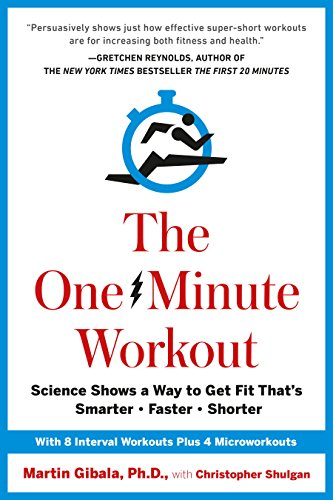The One-Minute Workout Science Shows a Way to Get Fit That's Smarter, Faster, Shorter 1, Gibala, Martin, Shulgan, Christopher -